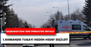 Kayseri'de 1.Komando Tugayı neden hedef seçildi?