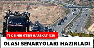 TSK sınır ötesi harekat için olası senaryoları hazırladı